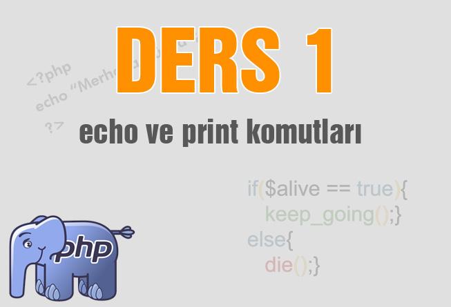 php echo komutu - PHP Dersleri echo ve print Komutları Kullanımı