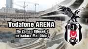 Vodafone Arena Son Durum Ne ? ne Zaman Bitecek ?