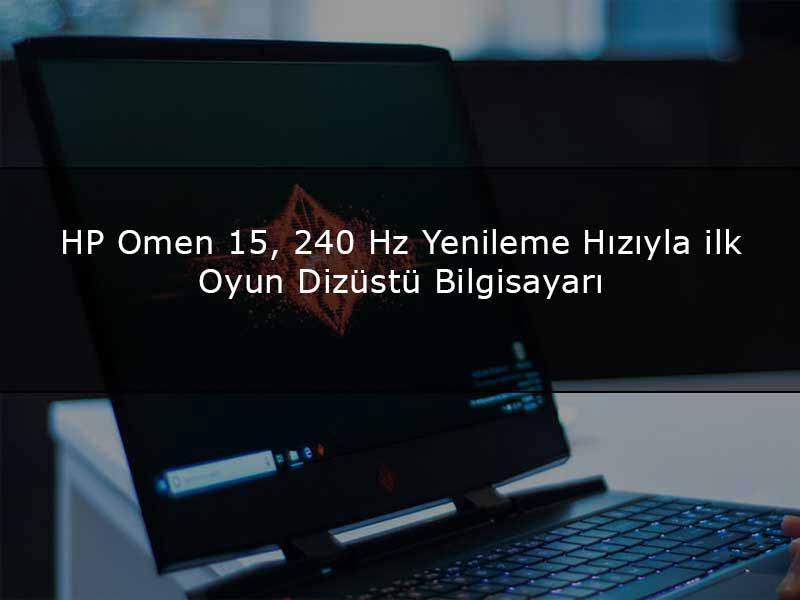 hp omen 15 ozellikleri - HP Omen 15, 240 Hz Yenileme Hızıyla İlk Oyun Dizüstü Bilgisayarı