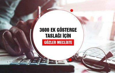 3600 Ek Gösterge Taslağı için Gözler Meclis Açılışına Çevrildi!