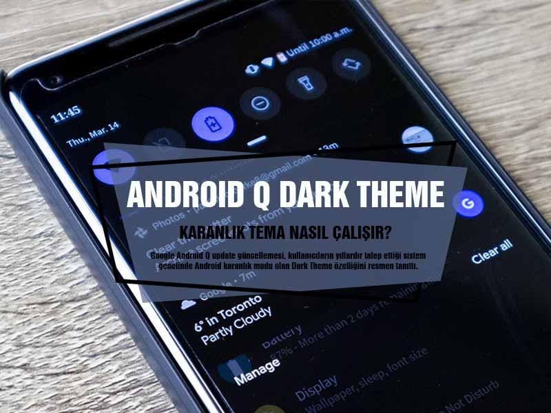 Android Q Karanlık Tema / Dark Theme Mode Nasıl Çalışır?