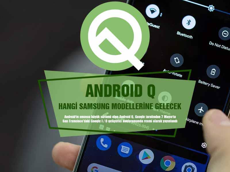 Hangi Samsung Modelleri Android Q Güncellemesi Alacak?