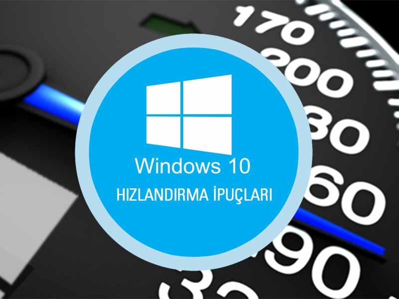 windows 10 hızlandırma ipucları