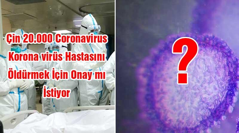 cin 20 bin 20000 coronavirus korona virus hastasini oldurmek icin onay istiyor1 - Çin 20.000 Coronavirus / Korona virüs Hastasını Öldürmek İçin Onay İstiyor mu